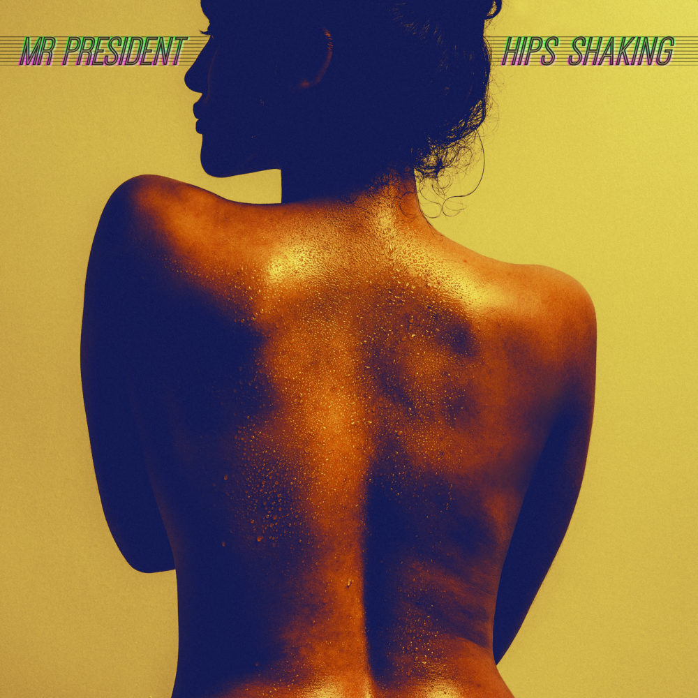 Mr President – Hips Shaking (LP)