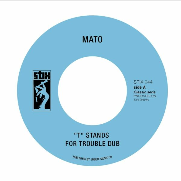 Mato – « T » Stands For Trouble (7″)